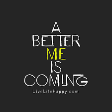 a better me is coming livelifehappy quotes