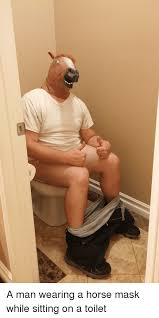 Horse Mask Meme - a man wearing a horse mask while sitting on a toilet funny meme