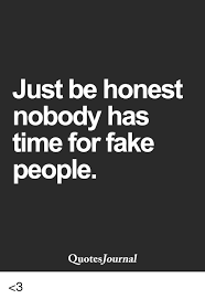 Fake People Memes - just be honest nobody has time for fake people quotes journal 3