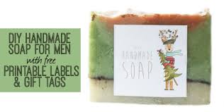 men u0027s soap recipe u0026 holiday gift idea with free printable holiday