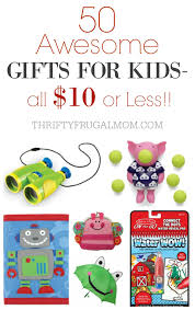 50 awesome gifts for kids that cost 10 or less