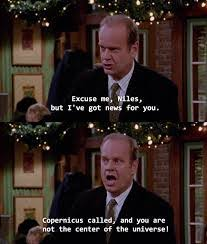 Frasier Meme - frasier meme not the center of the universe on bingememe