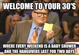 Baby Shower Memes - welcome to your 30 s where every weekend is a baby shower and the