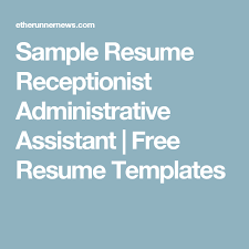 Sample Resume Of Executive Assistant by Sample Resume For Secretary Receptionist Resume Samples
