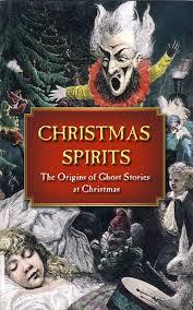 christmas spirits the origins of christmas ghost stories