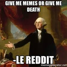 Washington Memes - give me memes or give me death le reddit george washington