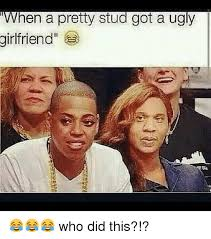 Funny Ugly Memes - 25 best memes about ugly girlfriend ugly girlfriend memes