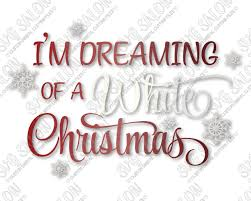 i m dreaming of a m dreaming of a white christmas cut file in svg eps dxf jpeg