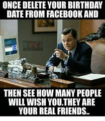 Birthday Facebook Meme - once delete your birthday date from facebook and wwwrvcjcom then see