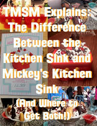 The Kitchen Sink Disney Tmsm Explains The Difference Between The Kitchen Sink And