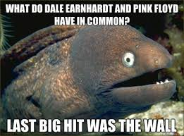 Dale Earnhardt Meme - what do dale earnhardt and pink floyd have in common last big hit