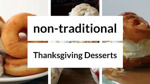 3 non traditional thanksgiving desserts you should try