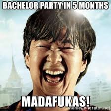 Bachelor Party Meme - bachelor party in 5 months madafukas mr chow meme generator