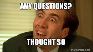 Any Questions Meme - any questions thought so sarcastic nicholas cage make a meme
