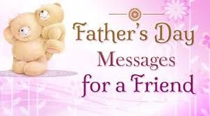 fathers day messages for a friend s day wishes quotes