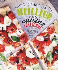 cuisine tv recettes italiennes amazon fr le meilleur de la cuisine italienne 200 recettes