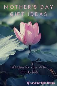 mother u0027s day gift ideas for your wife life and the little details