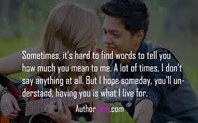 quotes about him understanding me sometimes it u0027s hard to find words to tell you how much you mean