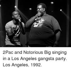 Notorious Big Meme - 2pac and notorious big singing in a los angeles gangsta party los