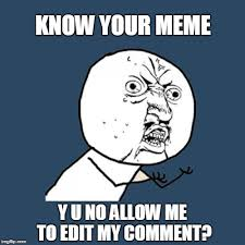 How To Edit Meme Pictures - know your meme y u no allow me to edit my comments