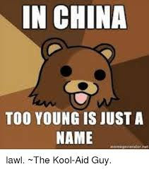 Koolaid Meme - in china too young is just a name lawl the kool aid guy kool