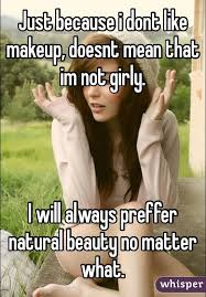 Natural Beauty Meme - because i dont like makeup doesnt mean that im not girly i will