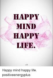 Happy Life Meme - happy mind happy life happy mind happy life positiveenergyplus