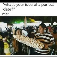 Perfect Date Meme - what s your idea of a perfect date me il meme on me me