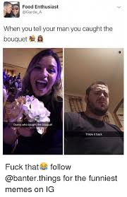 The Funniest Memes - food enthusiast garde a when you tell your man you caught the