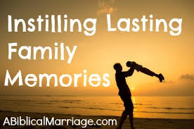 instilling lasting family memories a biblical marriage