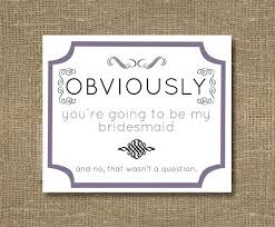 cards to ask bridesmaids obviously you re going to be my bridesmaid card and