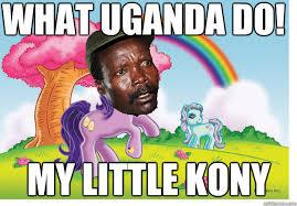 Kony Meme - what uganda do my little kony my little kony quickmeme