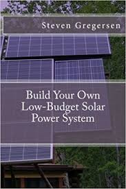 buy your own solar panels build your own low budget solar power system steven gregersen