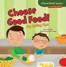 choose good food my eating tips cloverleaf books my healthy