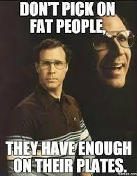 Fat People Meme - don t pick on fat people memes com