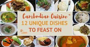 cuisine dishes fascinating cambodian cuisine 12 unique dishes to feast on