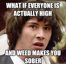 High Meme - conspiracy keanu ponders being high on marijuana