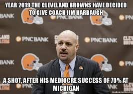Jim Harbaugh Memes - year 2019 the cleveland browns have decided to give coach jim