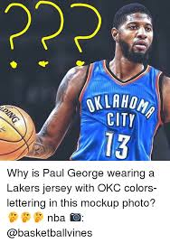 Paul George Memes - oklahom cit 13 why is paul george wearing a lakers jersey with okc