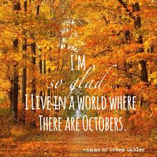 i am so glad i live in a world where there are octobers fall