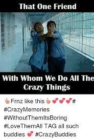 Crazy Friends Meme - 25 best memes about friend meme friend memes