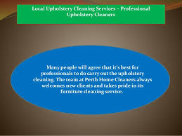 Upholstery Cleaning Perth The Benefits Of Hiring Perth Home Cleaners Upholstery Cleaning Service
