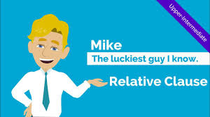 relative clauses adjective clause mike the luckiest guy i know