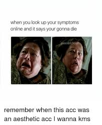 Looking Up Meme - when you look up your symptoms online and it says your gonna die