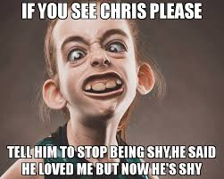 Shy Meme - if you see chris please tell him to stop being shy he said he loved