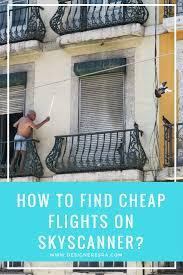 how to find cheap flights on skyscanner u2014 designer esra travels