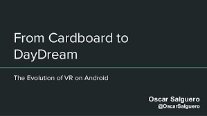 daydream android from cardboard to daydream the evolution of vr on android