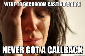 Casting Couch Meme - went to backroom casting couch never got a callback first world