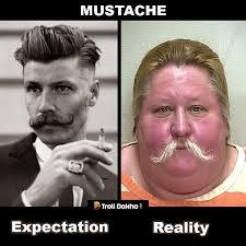 Expectation Vs Reality Meme - expectation vs reality meme mustache laantiduniya