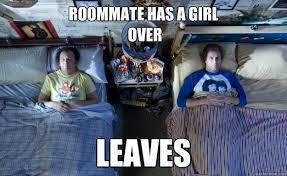 Housemate Meme - roommate has a girl over leaves best roommate ever quickmeme